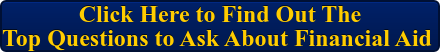 Click Here to Find Out The  Top Questions to Ask About Financial Aid