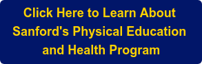 Click Here to Learn About  Sanford's Physical Education  and Health Program