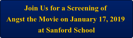 Join Us for a Screening of  Angst the Movie on January 17, 2019  at Sanford School