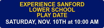 EXPERIENCE SANFORD LOWER SCHOOL PLAY DATE SATURDAY, NOV. 10TH at 10:00 AM
